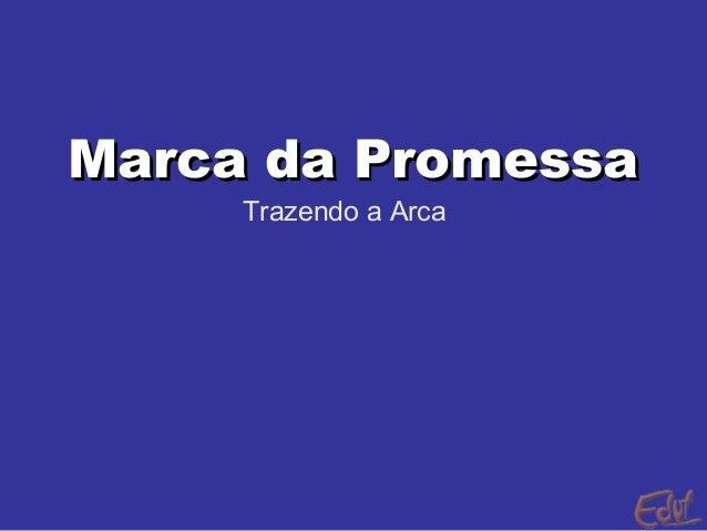 Marca da PromessaMarca da Promessa Trazendo a Arca