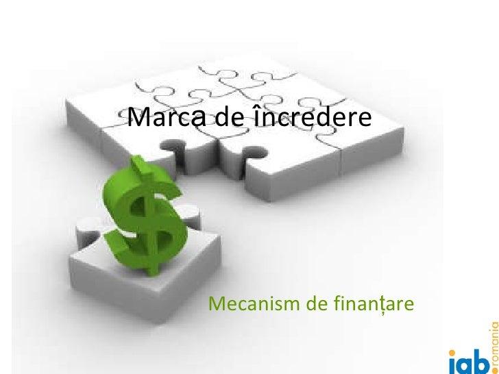 Marc a  de  î ncredere Mecanism de finan ţ are