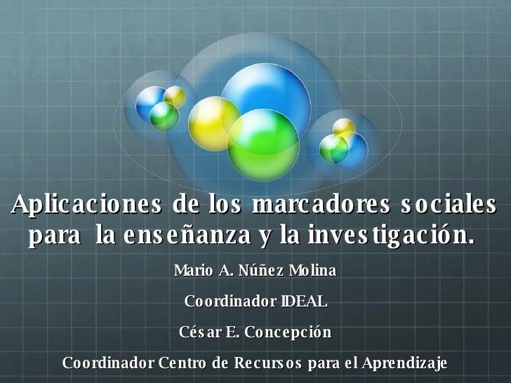 Aplicaciones de los marcadores sociales para  la enseñanza y la investigación.  Mario A. Núñez Molina Coordinador IDEAL Cé...