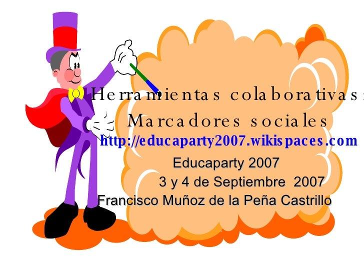 Herramientas colaborativas: Marcadores sociales http://educaparty2007.wikispaces.com Educaparty 2007 3 y 4 de Septiembre  ...