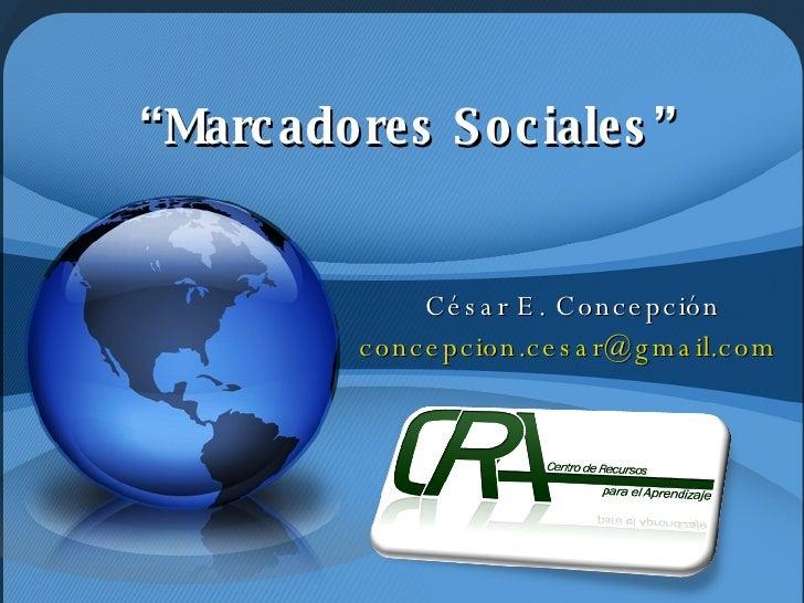 """"""" Marcadores Sociales"""" César E. Concepción [email_address]"""