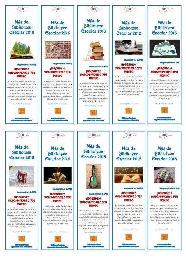 Mês da Biblioteca Escolar 2016 Imagem retirada da WEB APRENDE A DESCODIFICAR O TEU MUNDO A biblioteca escolar faz parte do...