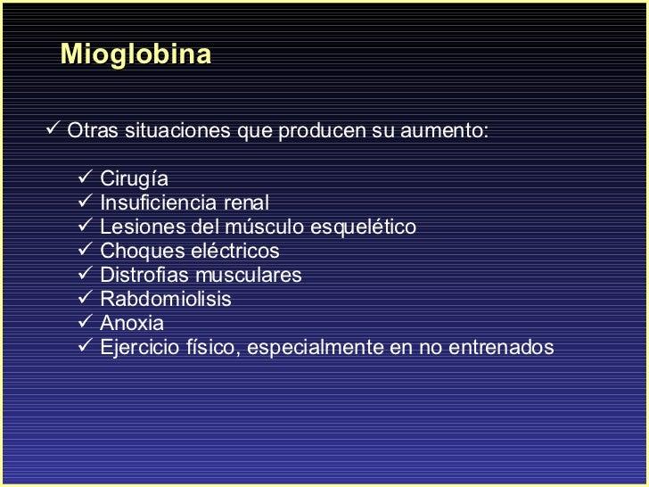 Mioglobina <ul><li>Otras situaciones que producen su aumento: </li></ul><ul><ul><li>Cirugía  </li></ul></ul><ul><ul><li>In...