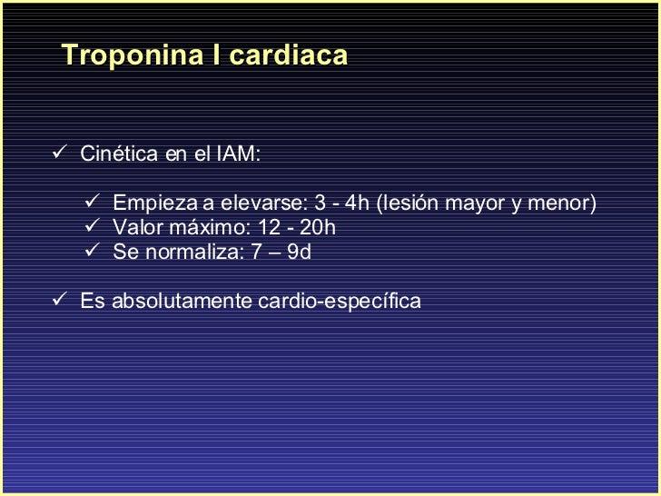 Troponina I cardiaca <ul><li>C inética en el IAM: </li></ul><ul><ul><li>Empieza a elevarse: 3 - 4h (lesión mayor y menor) ...
