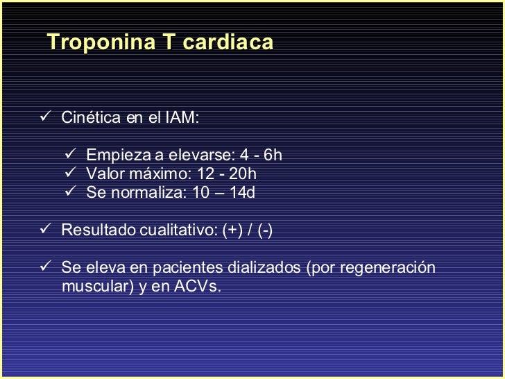 Troponina T cardiaca <ul><li>C inética en el IAM: </li></ul><ul><ul><li>Empieza a elevarse: 4 - 6h  </li></ul></ul><ul><ul...