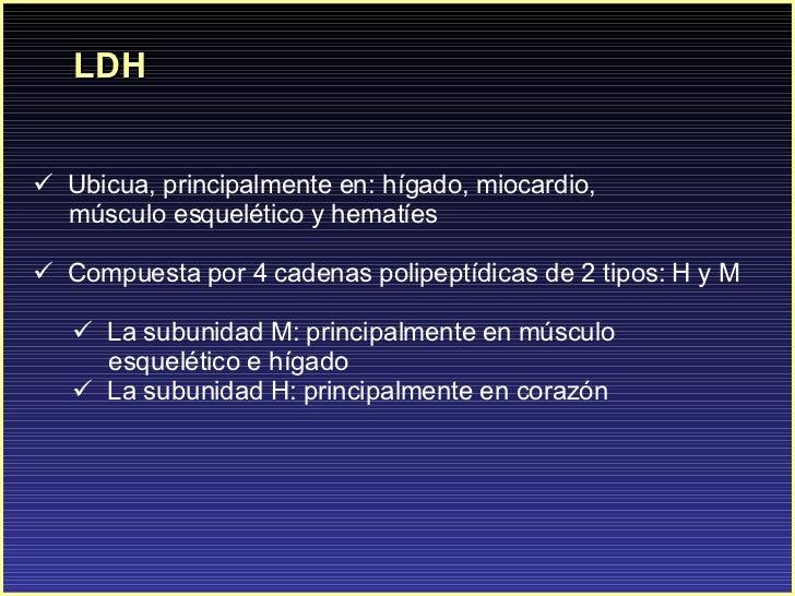 LDH <ul><li>Ubicua, principalmente en: hígado, miocardio,  </li></ul><ul><li>músculo esquelético y hematíes </li></ul><ul>...