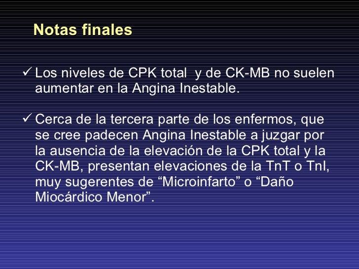 <ul><li>Los niveles de CPK total  y de CK-MB no suelen aumentar en la Angina Inestable. </li></ul><ul><li>Cerca de la terc...