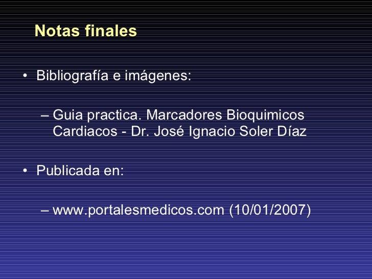 <ul><li>Bibliografía e imágenes: </li></ul><ul><ul><li>Guia practica. Marcadores Bioquimicos Cardiacos - Dr. José Ignacio ...