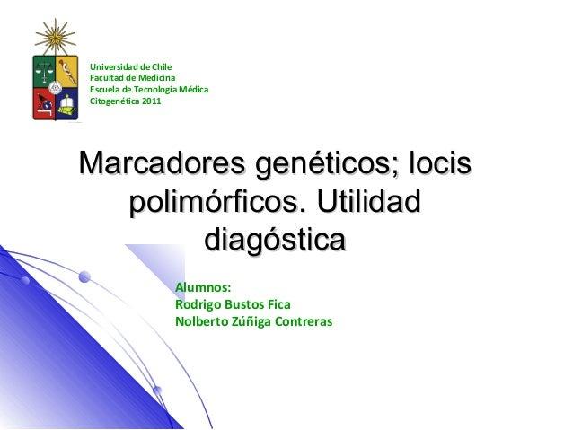 Universidad de ChileFacultad de MedicinaEscuela de Tecnología MédicaCitogenética 2011Marcadores genéticos; locis   polimór...