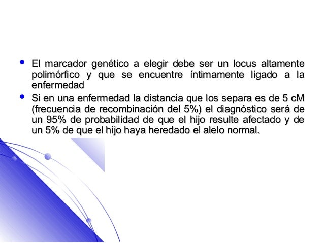    El marcador genético a elegir debe ser un locus altamente    polimórfico y que se encuentre íntimamente ligado a la   ...