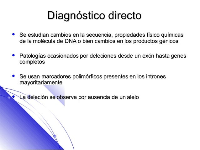 Diagnóstico directo   Se estudian cambios en la secuencia, propiedades físico químicas    de la molécula de DNA o bien ca...