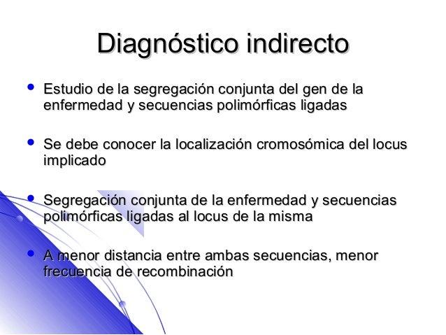 Diagnóstico indirecto   Estudio de la segregación conjunta del gen de la    enfermedad y secuencias polimórficas ligadas...
