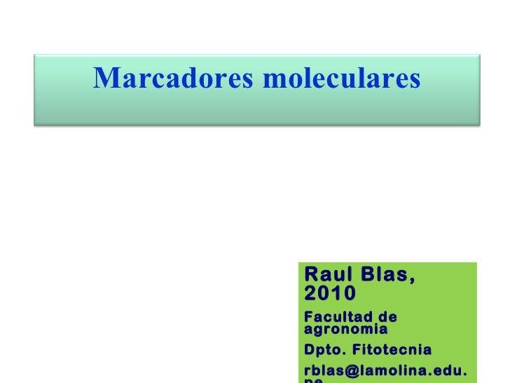 Raul Blas, 2010 Facultad de agronomia Dpto. Fitotecnia [email_address] Marcadores moleculares