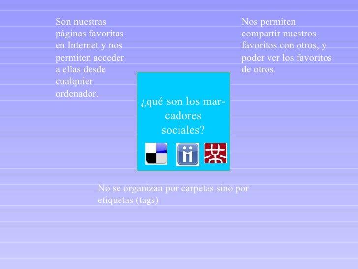 ¿qué son los mar- cadores sociales? Son nuestras páginas favoritas en Internet y nos permiten acceder a ellas desde cualqu...