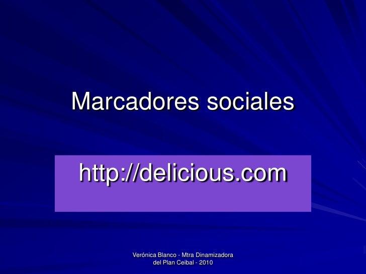 Verónica Blanco - Mtra Dinamizadora del Plan Ceibal - 2010<br />Marcadores sociales<br />http://delicious.com<br />