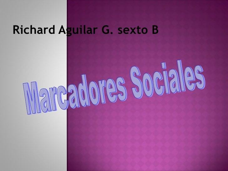 Richard Aguilar G. sexto B Marcadores Sociales
