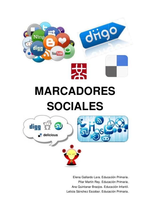 MARCADORES SOCIALES  Elena Gallardo Lara. Educación Primaria. Pilar Martín Rey. Educación Primaria. Ana Quintanar Braojos....