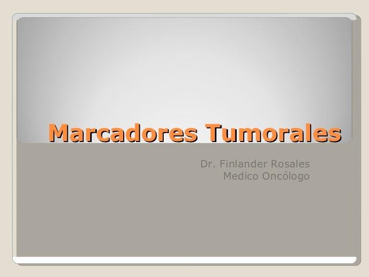 Marcadores Tumorales          Dr. Finlander Rosales               Medico Oncólogo