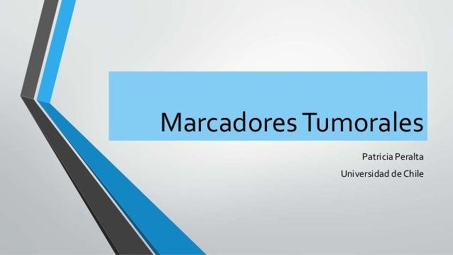 Marcadores Tumorales  Patricia Peralta  Universidad de Chile