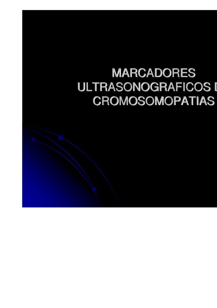 MARCADORESULTRASONOGRAFICOS DE  CROMOSOMOPATIAS
