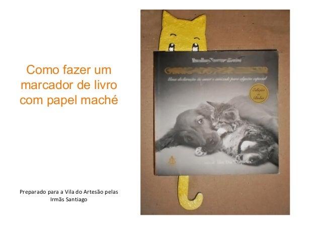 Como fazer um marcador de livro com papel maché Preparado para a Vila do Artesão pelas Irmãs Santiago