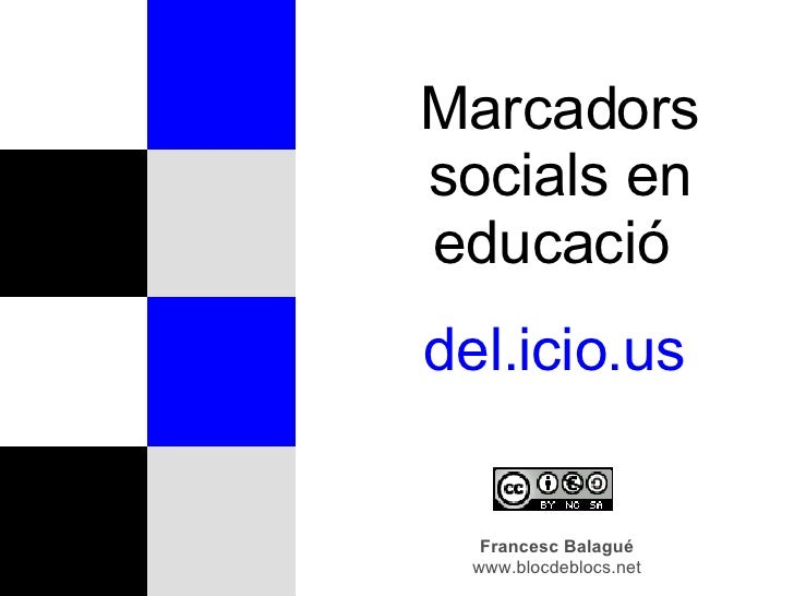 Marcadors socials en educació  del.icio.us  Francesc Balagué www.blocdeblocs.net