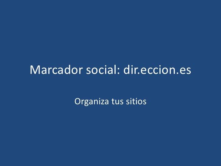 Marcador social: dir.eccion.es<br />Organiza tus sitios<br />