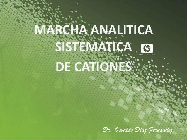 MARCHA ANALITICA SISTEMATICA DE CATIONES Dr. Osvaldo Diaz Fernandez