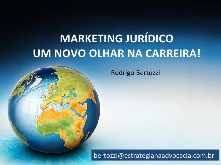 MARKETING JURÍDICO  UM NOVO OLHAR NA CARREIRA!   Rodrigo Bertozzi  [email_address]