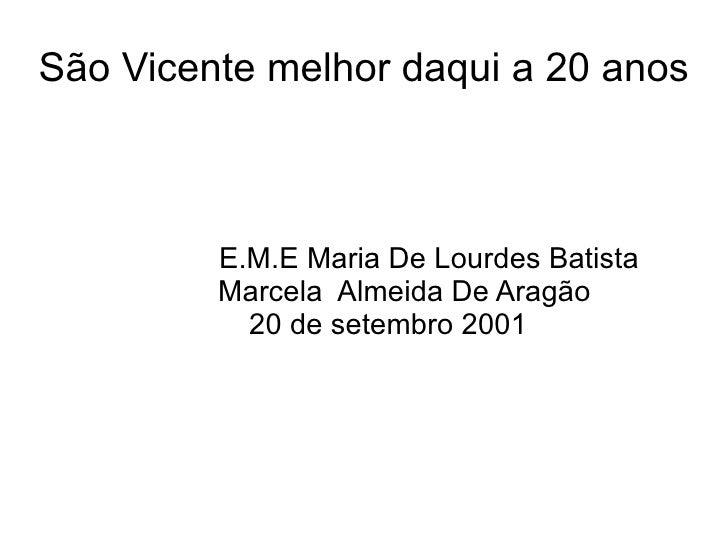 São Vicente melhor daqui a 20 anos         E.M.E Maria De Lourdes Batista         Marcela Almeida De Aragão           20 d...