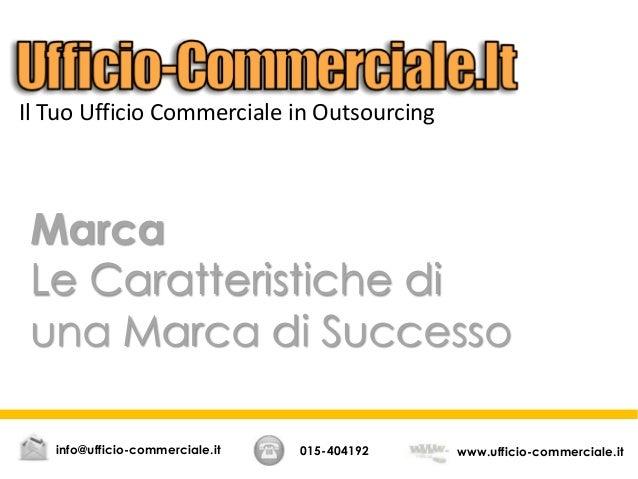 Marca Le Caratteristiche di una Marca di Successo 015-404192 www.ufficio-commerciale.itinfo@ufficio-commerciale.it Il Tuo ...
