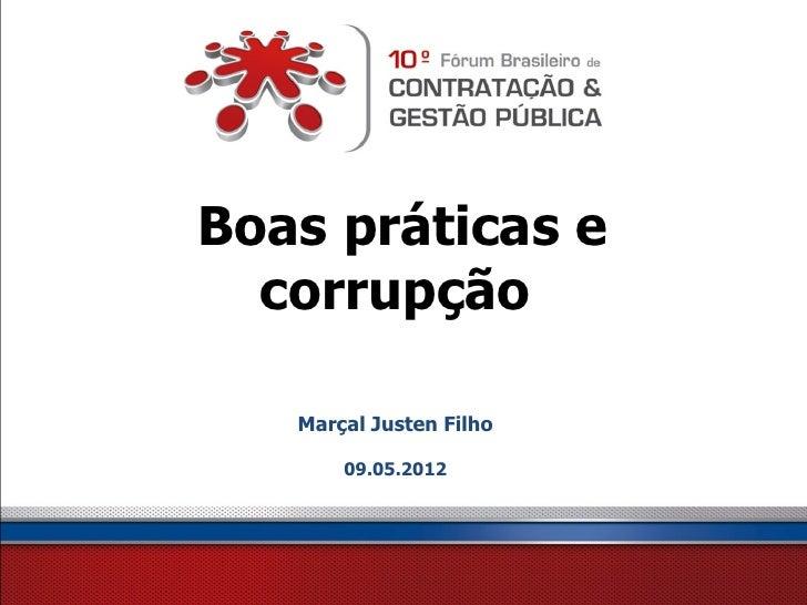 Boas práticas e  corrupção   Marçal Justen Filho       09.05.2012