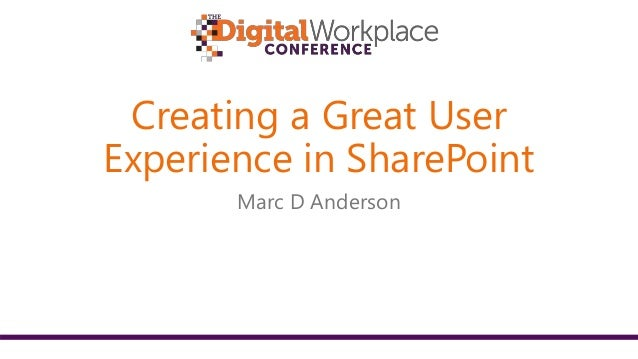 Creating a Great User Experience in SharePoint Marc D Anderson