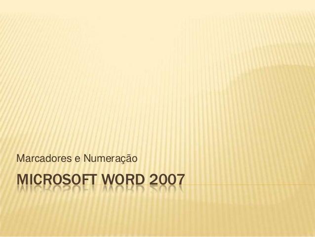 Marcadores e Numeração  MICROSOFT WORD 2007