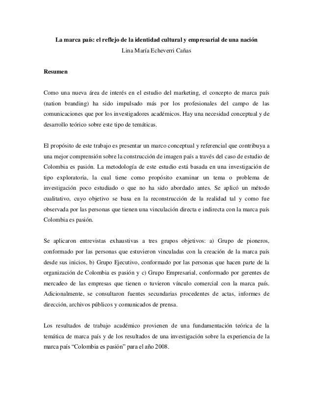 La marca país: el reflejo de la identidad cultural y empresarial de una nación Lina María Echeverri Cañas Resumen Como una...