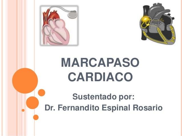 MARCAPASO CARDIACO Sustentado por: Dr. Fernandito Espinal Rosario