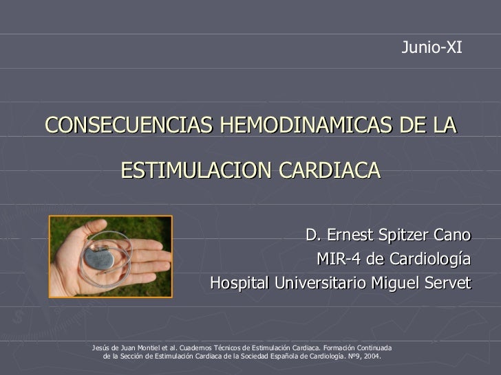 CONSECUENCIAS HEMODINAMICAS DE LA ESTIMULACION CARDIACA D. Ernest Spitzer Cano MIR-4 de Cardiología Hospital Universitario...