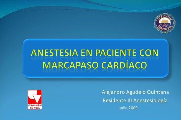 Alejandro Agudelo Quintana Residente III Anestesiología  Julio 2009