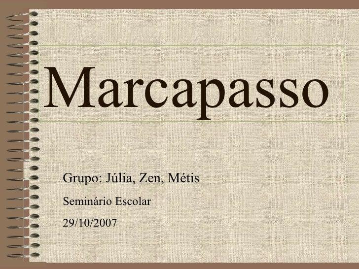 MarcapassoGrupo: Júlia, Zen, MétisSeminário Escolar29/10/2007