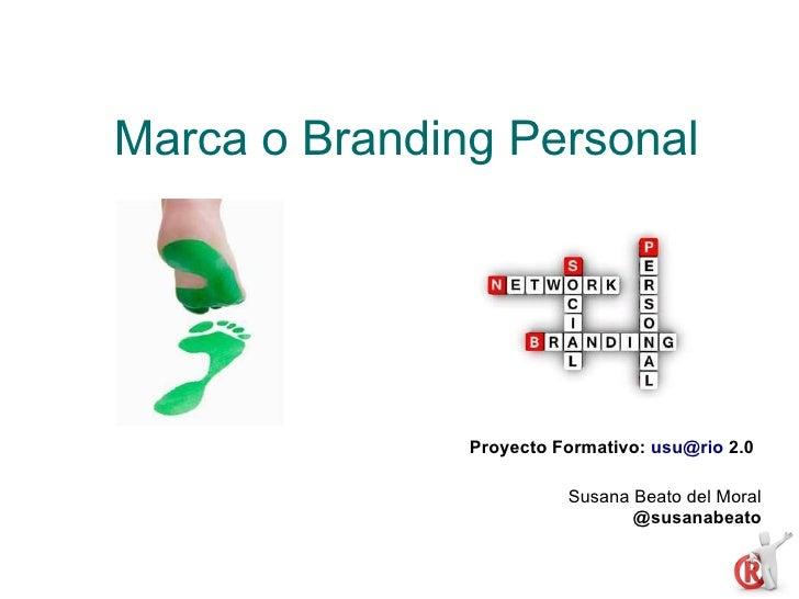Marca o Branding Personal               Proyecto Formativo: usu@rio 2.0                         Susana Beato del Moral    ...