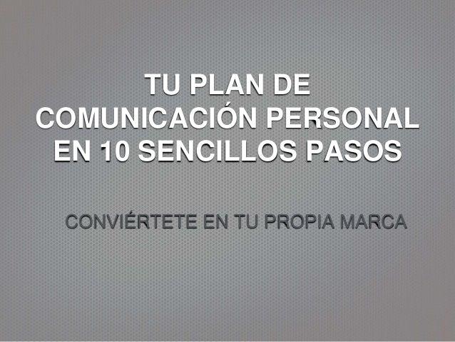 TU PLAN DE COMUNICACIÓN PERSONAL EN 10 SENCILLOS PASOS CONVIÉRTETE EN TU PROPIA MARCA