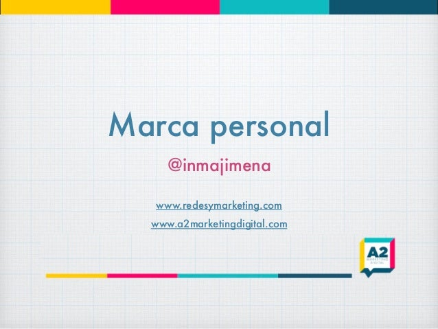 Marca personal @inmajimena www.redesymarketing.com www.a2marketingdigital.com