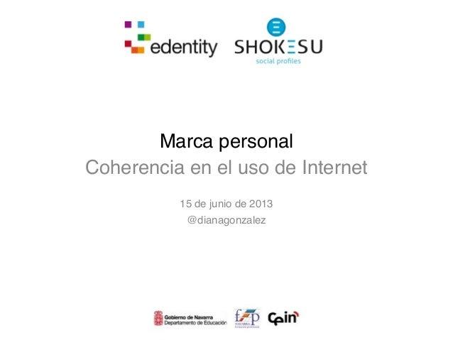 Marca personalCoherencia en el uso de Internet15 de junio de 2013@dianagonzalez