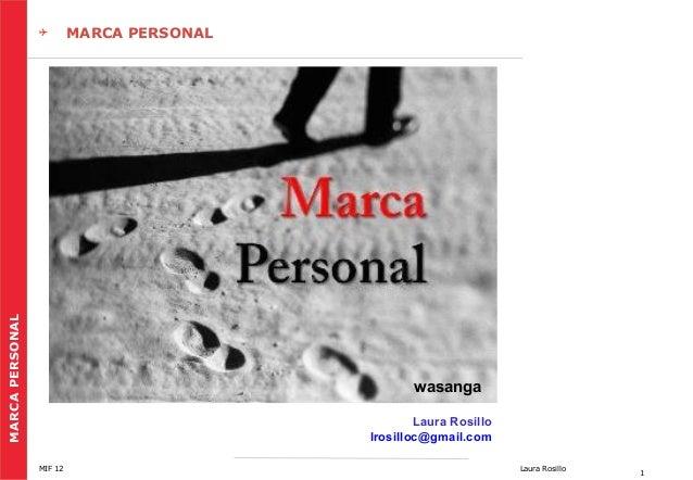 MARCA PERSONAL    MARCA PERSONAL  wasanga Laura Rosillo lrosilloc@gmail.com MIF 12  Laura Rosillo  1