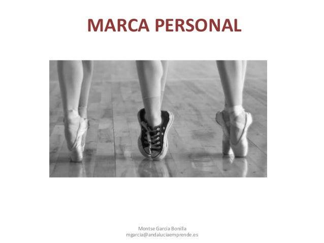MARCA PERSONAL Montse García Bonilla mgarcia@andaluciaemprende.es