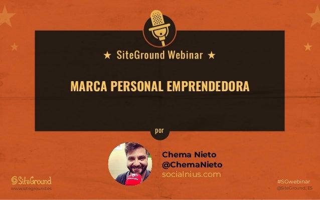 @SiteGround_ESwww.siteground.es #SGwebinar MARCA PERSONAL EMPRENDEDORA Chema Nieto @ChemaNieto socialnius.com por