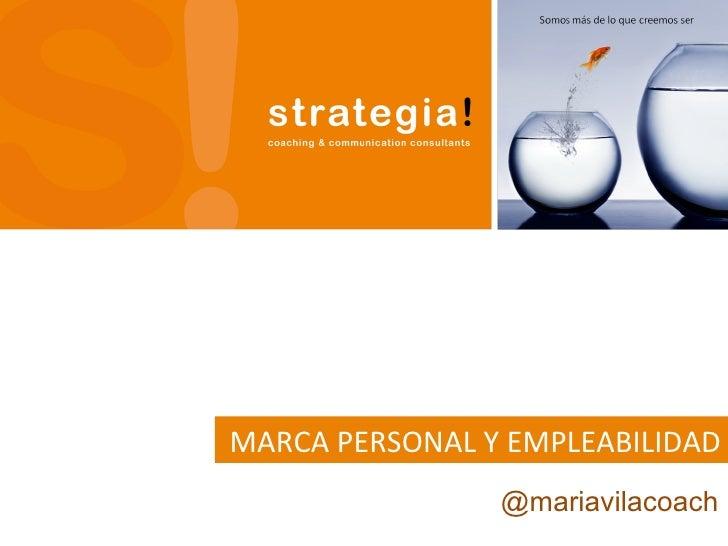 MARCA PERSONAL Y EMPLEABILIDAD                        @mariavilacoach