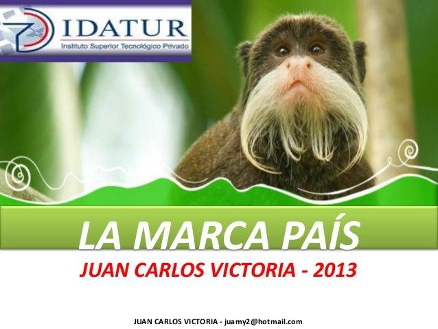 JUAN CARLOS VICTORIA - 2013 LA MARCA PAÍS JUAN CARLOS VICTORIA - juamy2@hotmail.com