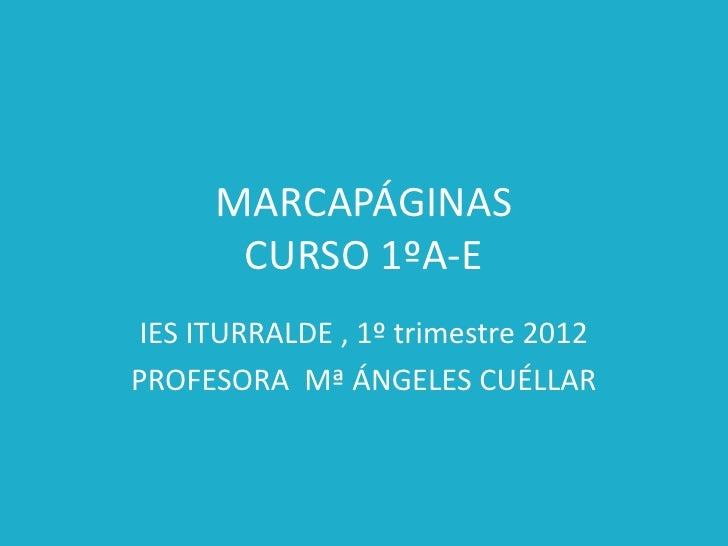 MARCAPÁGINAS       CURSO 1ºA-E IES ITURRALDE , 1º trimestre 2012PROFESORA Mª ÁNGELES CUÉLLAR