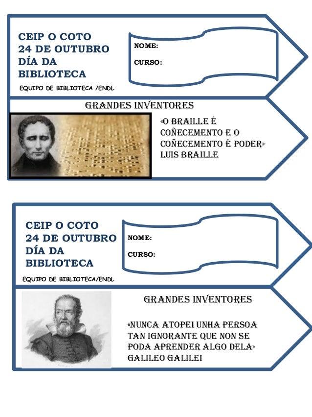 CEIP O COTO  24 DE OUTUBRO  DÍA DA BIBLIOTECA  GRANDES INVENTORES  «O Braille é coñecemento e o coñecemento é poder»  Luis...